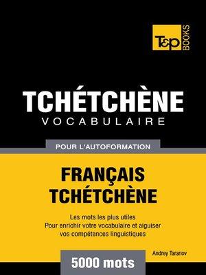 cover image of Vocabulaire Français-Tchétchène pour l'autoformation--5000 mots