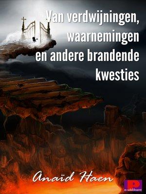 cover image of Van verdwijningen, waarnemingen en andere brandende kwesties