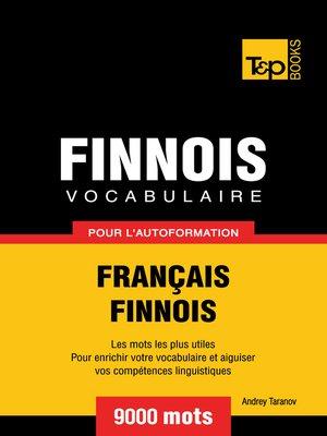 cover image of Vocabulaire Français-Finnois pour l'autoformation--9000 mots