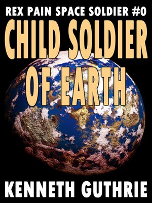 cover image of Child Soldier of Earth (Rex Pain Space Soldier #0)
