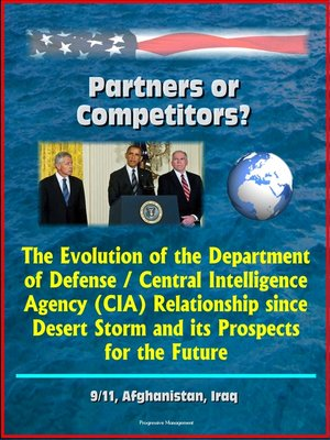 cover image of Partners or Competitors? the Evolution of the Department of Defense / Central Intelligence Agency (CIA) Relationship since Desert Storm and its Prospects for the Future--9/11, Afghanistan, Iraq