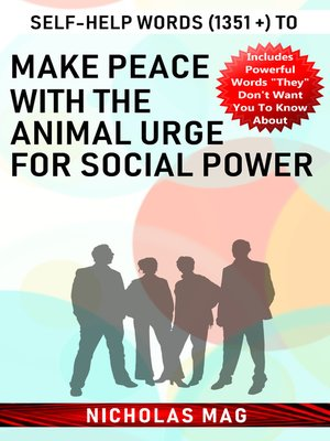 cover image of Self-help Words (1351 +) to Make Peace with the Animal Urge for Social Power