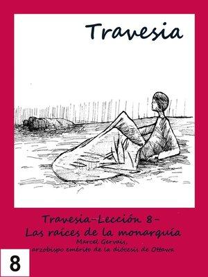 cover image of Travesia-Lección 8- Las raíces de la monarquía