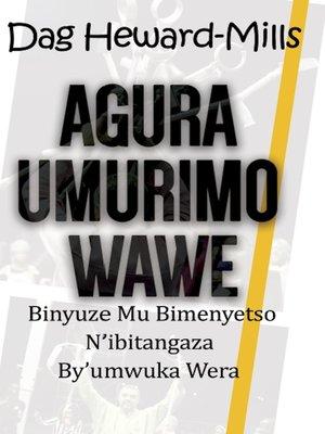 cover image of Agura Umurimo Wawe Binyuze Mu Bimenyetso N'ibitangaza By'umwuka Wera