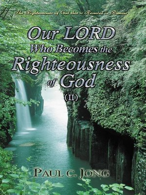 cover image of The Righteousness of God That Is Revealed In Romans--Our LORD Who Becomes the Righteousness of God (II)