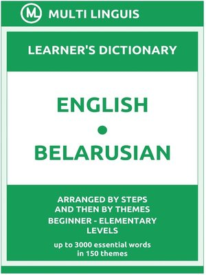 cover image of English-Belarusian Learner's Dictionary (Arranged by Steps and Then by Themes, Beginner--Elementary Levels)