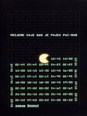 cover image of Vrijeme koje nam je pojeo Pac-Man