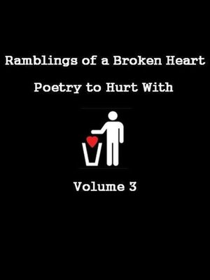 cover image of Ramblings of a Broken Heart Poetry to Hurt With Volume 3