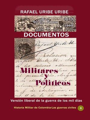 cover image of Documentos militares y políticos Versión liberal de la guerra de los mil días