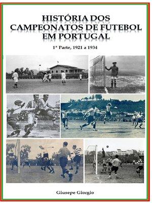 cover image of História dos Campeonatos de Futebol em Portugal, 1921 a 1934