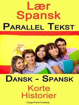 cover image of Lær Spansk--Parallel Tekst--Tosproget Korte Historier (Dansk--Spansk)