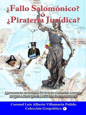 cover image of ¿Fallo Salomónico? ó ¿Piratería Jurídica? Espuria Decisión de la Corte Penal Internacional de La Haya a favor de Nicaragua