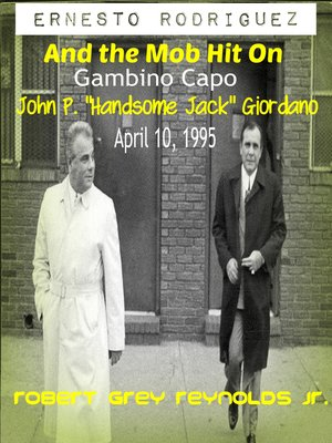 """cover image of Ernesto Rodriguez and the Mob Hit on Gambino Capo John """"Handsome Jack"""" Giordano April 10, 1995"""