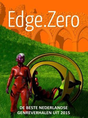 cover image of Edge.Zero de beste Nederlandse genreverhalen uit 2015