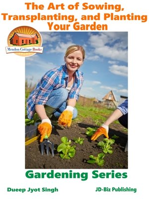cover image of The Art of Sowing, Transplanting, and Planting Your Garden