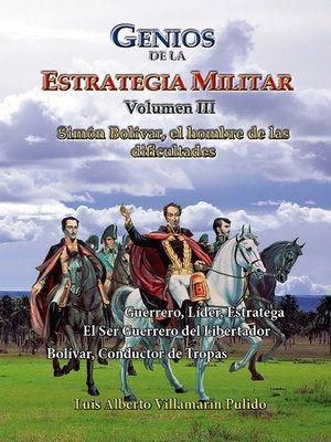 cover image of Genios de la la Estrategia Militar Volumen III Simón Bolívar, el hombre de las dificultades