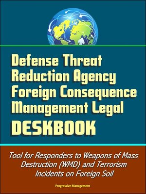 cover image of Defense Threat Reduction Agency Foreign Consequence Management Legal Deskbook--Tool for Responders to Weapons of Mass Destruction (WMD) and Terrorism Incidents on Foreign Soil