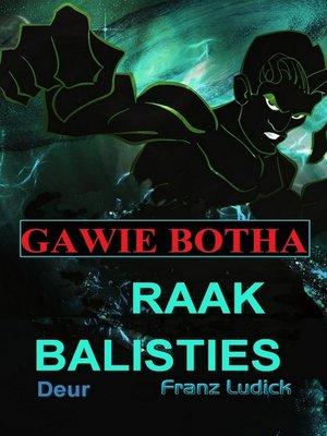 cover image of Gawie Botha Raak Balisties