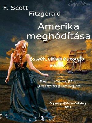 cover image of F. Scott Fitzgerald Amerika meghódítása Esszék, cikkek és egyéb írások Fordította Ortutay Péter