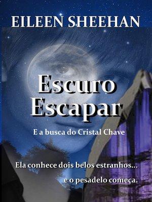 cover image of Escuro Escapa E a busca do Cristal Chave
