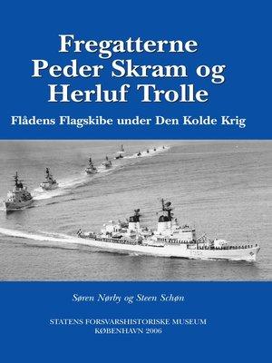 cover image of Fregatterne Peder Skram og Herluf Trolle Flådens Flagskibe under Den Kolde Krig