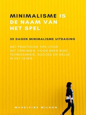 cover image of Minimalisme Is De Naam Van Het Spel