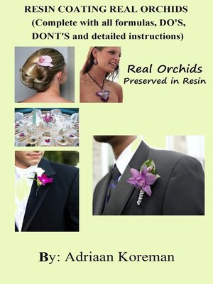 cover image of Resin Coating Real Orchids. Complete with all formulas, do's, dont's and detailed instructions.