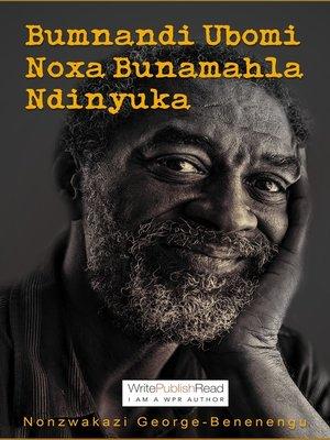 cover image of Bumnandi Ubomi Noxa Bunamahla Ndinyuka