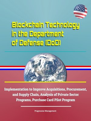 cover image of Blockchain Technology in the Department of Defense (DoD)--Implementation to Improve Acquisitions, Procurement, and Supply Chain, Analysis of Private Sector Programs, Purchase Card Pilot Program