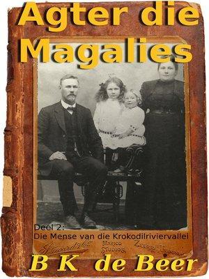 cover image of Agter die Magalies, Deel 2