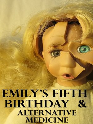 "cover image of ""Emily's Fifth Birthday"" & ""Alternative Medicine"""
