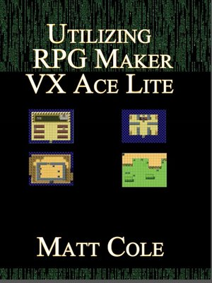 utilizing rpg maker vx ace lite by matt cole overdrive rakuten overdrive ebooks audiobooks. Black Bedroom Furniture Sets. Home Design Ideas