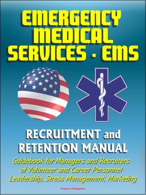 cover image of Emergency Medical Services (EMS) Recruitment and Retention Manual--Guidebook for Managers and Recruiters of Volunteer and Career Personnel, Leadership, Stress Management, Marketing