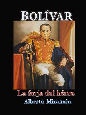 cover image of Bolívar La Forja del Héroe