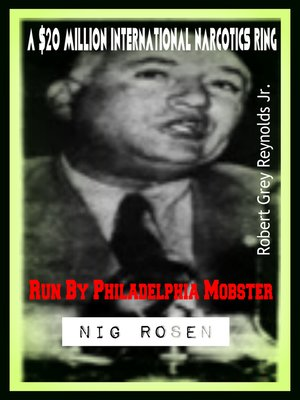 cover image of A $20 Million International Narcotics Ring Run by Philadelphia Mobster Nig Rosen