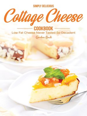 cover image of Simply Delicious Cottage Cheese Cookbook