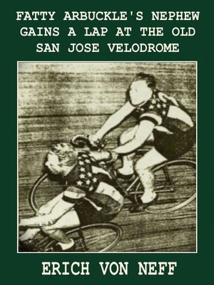 cover image of Fatty Arbuckle's Nephew Gains a Lap on the Old San Jose Velodrome
