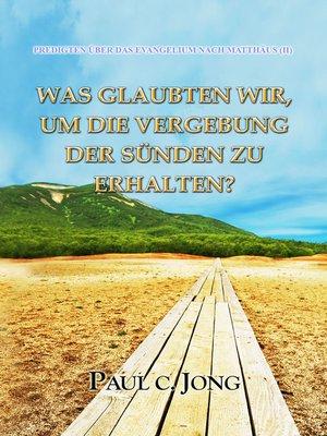 cover image of Das Evangelium nach Matthäus (II)--Was Haben Wir Zu Glauben, Um Die Vergebung Der Sünden Zu Empfangen?