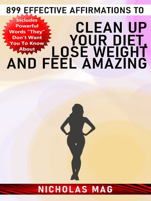 cover image of 899 Effective Affirmations to Clean Up Your Diet, Lose Weight and Feel Amazing
