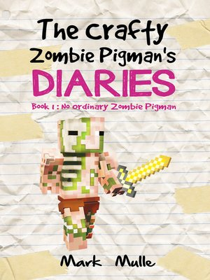cover image of The Crafty Zombie Pigman's Diaries, Book 1