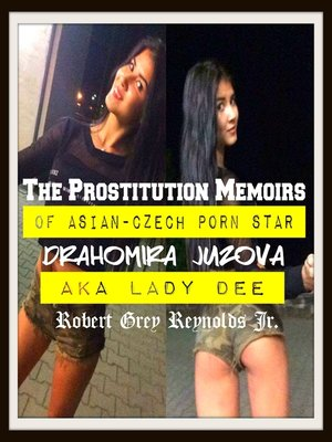 cover image of The Prostitution Memoirs of Asian-Czech Porn Star Drahomira Juzova AKA Lady Dee