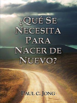 cover image of ¿Qué Se Necesita Para Nacer De Nuevo?