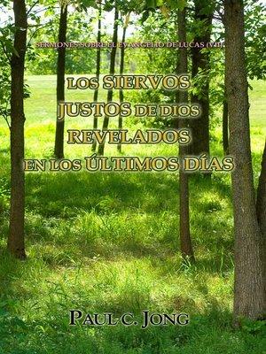 cover image of Sermones Sobre El Evangelio De Lucas (vii)--Los Siervos Justos De Dios Revelados En Los Últimos Días