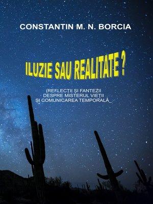 cover image of Iluzie sau realitate? (Reflecții și fantezii despre misterul vieții și comunicarea temporală)