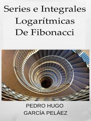 cover image of Series e Integrales Logarítmicas de Fibonacci