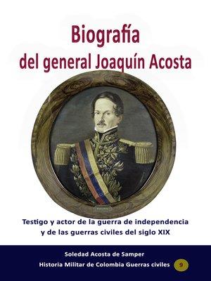cover image of Biografía del general Joaquín Acosta Testigo y actor de la guerra de independencia y de las guerras civiles del siglo XIX