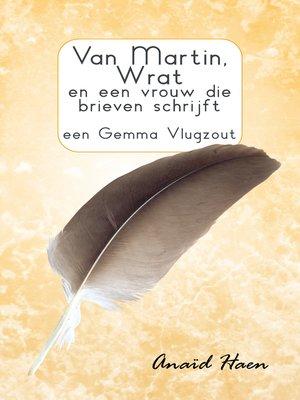 cover image of Van Martin, Wrat en een vrouw die brieven schrijft (een Gemma Vlugzout)