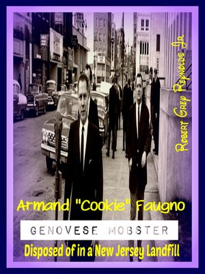 """cover image of Armand """"Cookie"""" Faugno Genovese Mobster Disposed of in a New Jersey Landfill"""