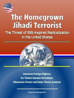 cover image of The Homegrown Jihadi Terrorist