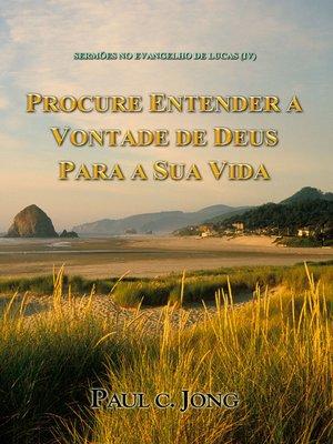 cover image of Sermões No Evangelho De Lucas (IV)--Procure Entender a Vontade De Deus Para a Sua Vida